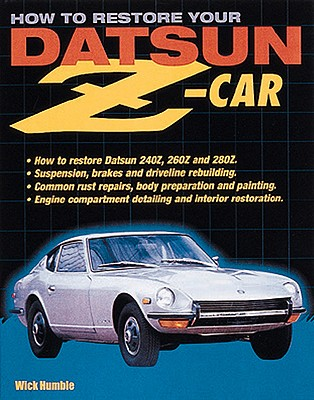 How to Restore Your Datsun Z-Car By Humble, Wick